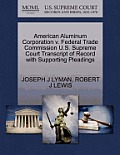 American Aluminum Corporation V. Federal Trade Commission U.S. Supreme Court Transcript of Record with Supporting Pleadings