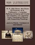 W. R. (Bill) Shore, DBA Shore Oil Products, et al., Petitioners, V. Longview Refining Company and Crystal Oil Company. U.S. Supreme Court Transcript o