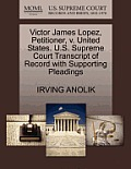 Victor James Lopez, Petitioner, V. United States. U.S. Supreme Court Transcript of Record with Supporting Pleadings