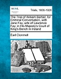 The Trial of William Barber, for Criminal Conversation, with Jane Fay, Wife of Lawrence Fay; In His Majesty's Court of King's Bench in Ireland