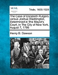 The Case of Elizabeth Rutgers Versus Joshua Waddington, Determined in the Mayor's Court, in the City of New York, August 7, 1786