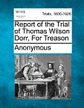 Report of the Trial of Thomas Wilson Dorr, for Treason