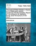 The Case of Peter Hubbell, in Equity, vs. G. Washington Warren, Containing the Bill, Answers, Report of the Evidence, Mr. Bartlett's Points, and the O