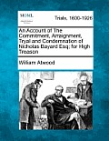 An Account of the Commitment, Arraignment, Tryal and Condemnation of Nicholas Bayard Esq; For High Treason