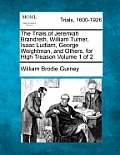 The Trials of Jeremiah Brandreth, William Turner, Isaac Ludlam, George Weightman, and Others, for High Treason Volume 1 of 2