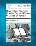 Connecticut Supreme Court of Errors - Record of Cases on Appeal