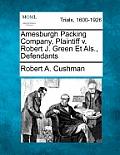 Amesburgh Packing Company, Plaintiff V. Robert J. Green Et Als., Defendants