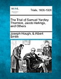 The Trial of Samuel Yardley Thornton, Jacob Hellings, and Others