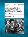 U.S. James M. Beck Election Case; House Report No. 975, March 17, 1928