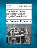 The Trial of John Reynolds Medico-Legally Considered