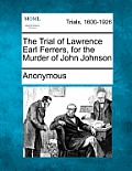 The Trial of Lawrence Earl Ferrers, for the Murder of John Johnson