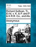 Richard Sullivan, Tr., Et Al, V. K. & P. and P. & K.R.R. Co., and Als.