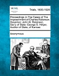 Proceedings in the Cases of the Impeachment of Charles Robinson, Governor; John W. Robinson, SEC'y of State: George S. Hillyer, Auditor of State, of K