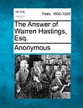 The Answer of Warren Hastings, Esq.