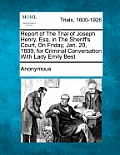 Report of the Trial of Joseph Henry, Esq. in the Sheriff's Court, on Friday, Jan. 20, 1809, for Criminal Conversation with Lady Emily Best