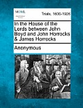 In the House of the Lords Between John Boyd and John Horrocks & James Horrocks