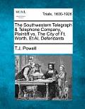 The Southwestern Telegraph & Telephone Company, Plaintiff vs. the City of Ft. Worth, et al, Defendants