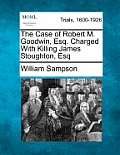 The Case of Robert M. Goodwin, Esq. Charged with Killing James Stoughton, Esq