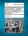 Case of Archibald Douglas, Esq. and His Guardians, ... Appellantsgainst His Grace the Duke of Hamilton, Lord Douglas Hamilton, Sir Hew Dalrymple