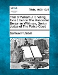 Trial of William J. Snelling, for a Libel on the Honorable Benjamin Whitman, Senior Judge of the Police Court