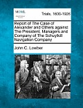 Report of the Case of Alexander and Others Against the President, Managers and Company of the Schuylkill Navigation Company