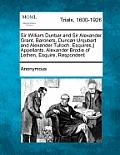 Sir William Dunbar and Sir Alexander Grant, Baronets, Duncan Urqubart and Alexander Tulloch, Esquires, } Appellants. Alexander Brodie of Lethen, Esqui