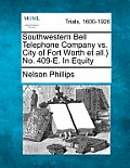 Southwestern Bell Telephone Company vs. City of Fort Worth Et All.} No. 409-E. in Equity