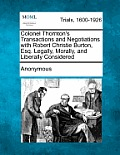 Colonel Thornton's Transactions and Negotiations with Robert Christie Burton, Esq. Legally, Morally, and Liberally Considered