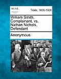 William Smith, Complainant, vs. Nathan Nichols, Defendant