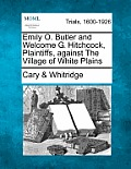 Emily O. Butler and Welcome G. Hitchcock, Plaintiffs, Against the Village of White Plains
