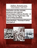 Remarks on the Climate, Produce and Natural Advantages of Nova Scotia: In a Letter to the Right Hon. the Earl of Macclesfield.