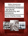 The Harmony of Interests: Agricultural, Manufacturing, and Commercial.