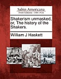 Shakerism Unmasked, Or, the History of the Shakers.