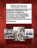 Siebende Schiffahrt in Das Goldreiche K Nigreich Guineam, in Africa Gelegen: So Sonsten Das Goldgestadt Von Mina Genannt Wirdt ...