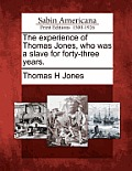 The Experience of Thomas Jones, Who Was a Slave for Forty-Three Years.