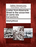 A Letter from Albemarle Street to the Cocoa-Tree: On Some Late Transactions.