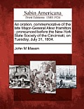 An Oration, Commemorative of the Late Major-General Alexr Hamilton: Pronounced Before the New-York State Society of the Cincinnati, on Tuesday, July 3