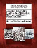 An Oration Delivered the Fourth of July, 1808 in the North Meeting-House in Portsmouth, N.H.