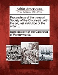 Proceedings of the General Society of the Cincinnati: With the Original Institution of the Order ...