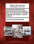 Documents Relative to the Colonial History of the State of New-York, Procured in Holland, England and France. Volume 15 of 15
