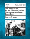 The King on the Prosecution of Charles Norman Versus Isaac Cox, Gent