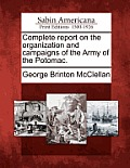 Complete Report on the Organization and Campaigns of the Army of the Potomac.