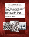 The Puritan Scheme of National Growth: An Oration Delivered Before the New England Society in the City of New York, December 21st, 1857.
