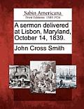 A Sermon Delivered at Lisbon, Maryland, October 14, 1839.