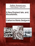 A New England Tale, And, Miscellanies.