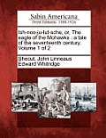Ish-Noo-Ju-Lut-Sche, Or, the Eagle of the Mohawks: A Tale of the Seventeenth Century. Volume 1 of 2
