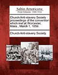 Church Anti-Slavery Society: Proceedings of the Convention Which Met at Worcester, Mass., March 1, 1859.