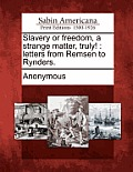 Slavery or Freedom, a Strange Matter, Truly!: Letters from Remsen to Rynders.