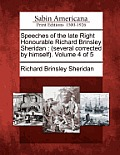 Speeches of the Late Right Honourable Richard Brinsley Sheridan: (Several Corrected by Himself). Volume 4 of 5