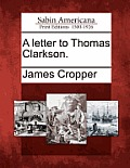 A Letter to Thomas Clarkson.